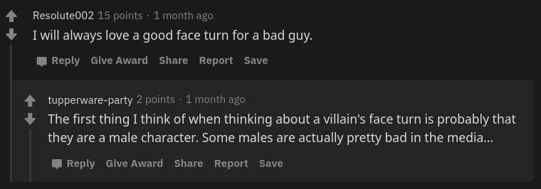 The first thing I think of when thinking about a villain's face turn is probably that they are a male character. Some males are actually pretty bad in the media...